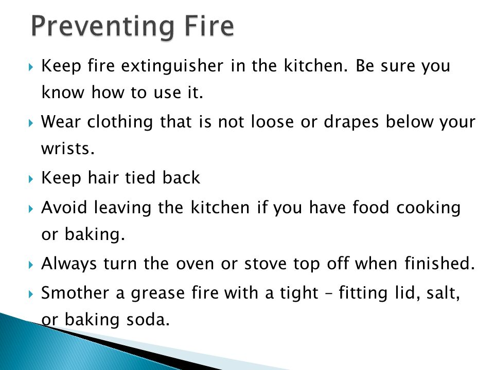 Preventing Fire Keep fire extinguisher in the kitchen. Be sure you know how to use it.