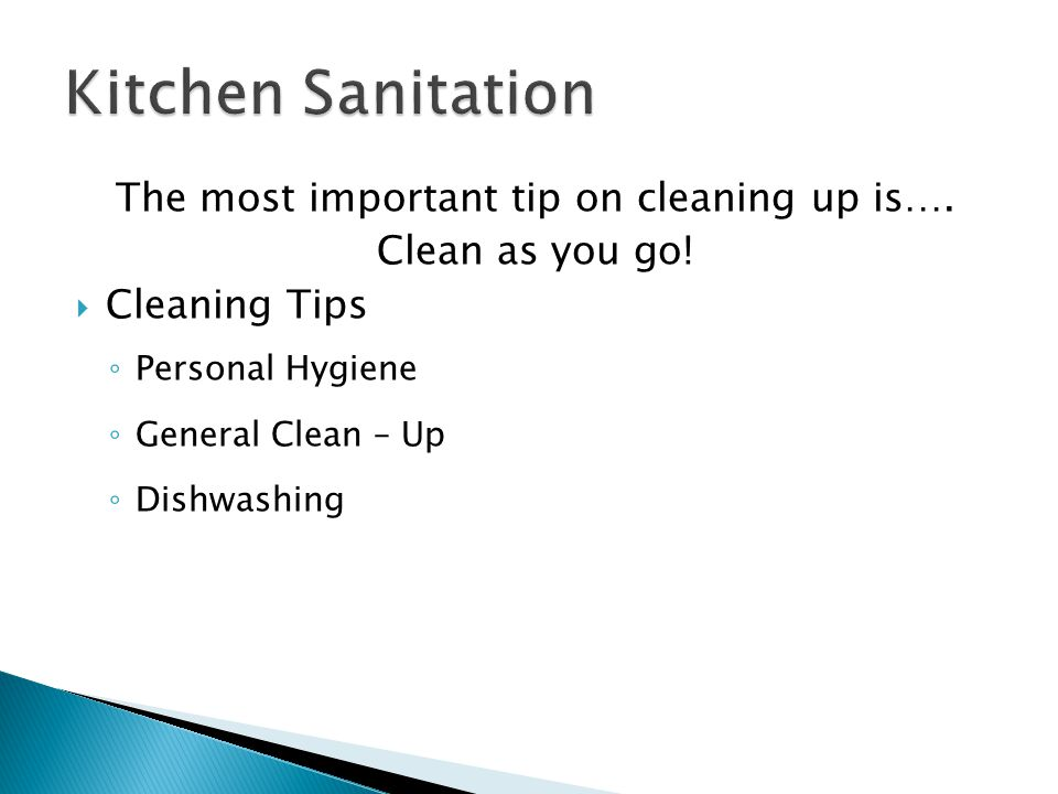 The most important tip on cleaning up is….