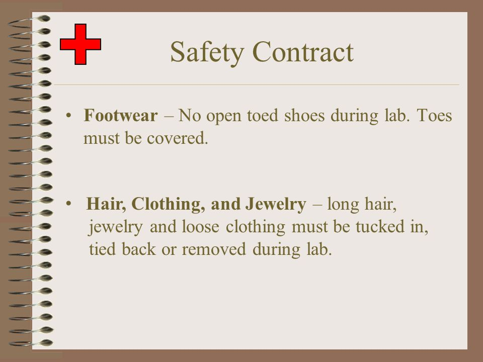 Safety Contract Footwear – No open toed shoes during lab. Toes must be covered. Hair, Clothing, and Jewelry – long hair,