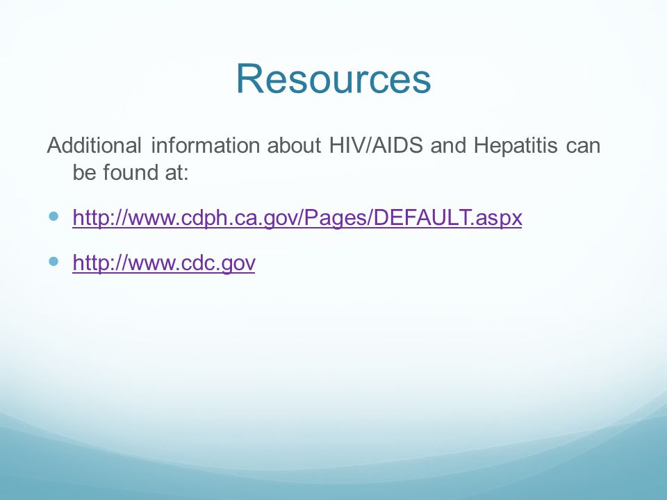 Resources Additional information about HIV/AIDS and Hepatitis can be found at: http://www.cdph.ca.gov/Pages/DEFAULT.aspx.