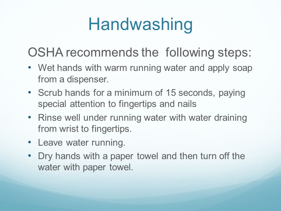 Handwashing OSHA recommends the following steps: