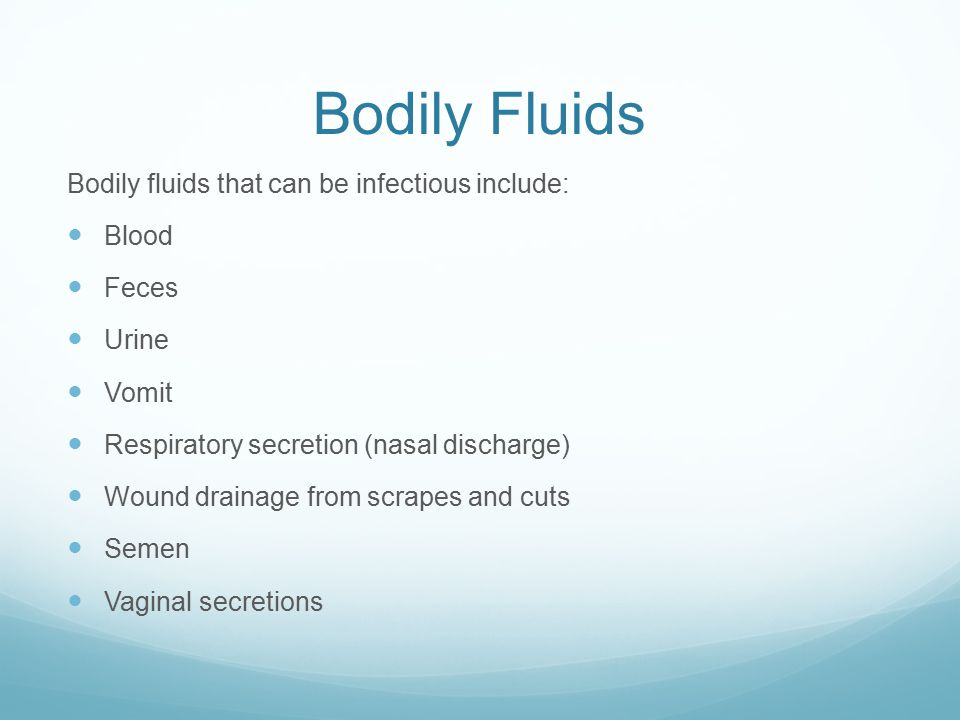 Bodily Fluids Bodily fluids that can be infectious include: Blood