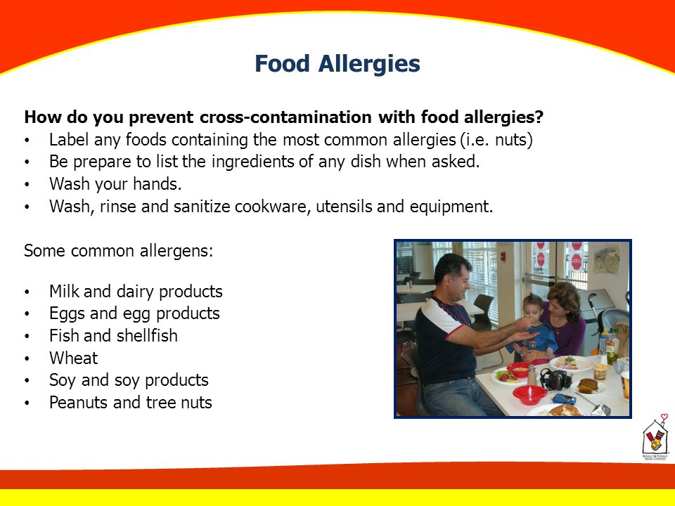 Food Allergies How do you prevent cross-contamination with food allergies Label any foods containing the most common allergies (i.e. nuts)