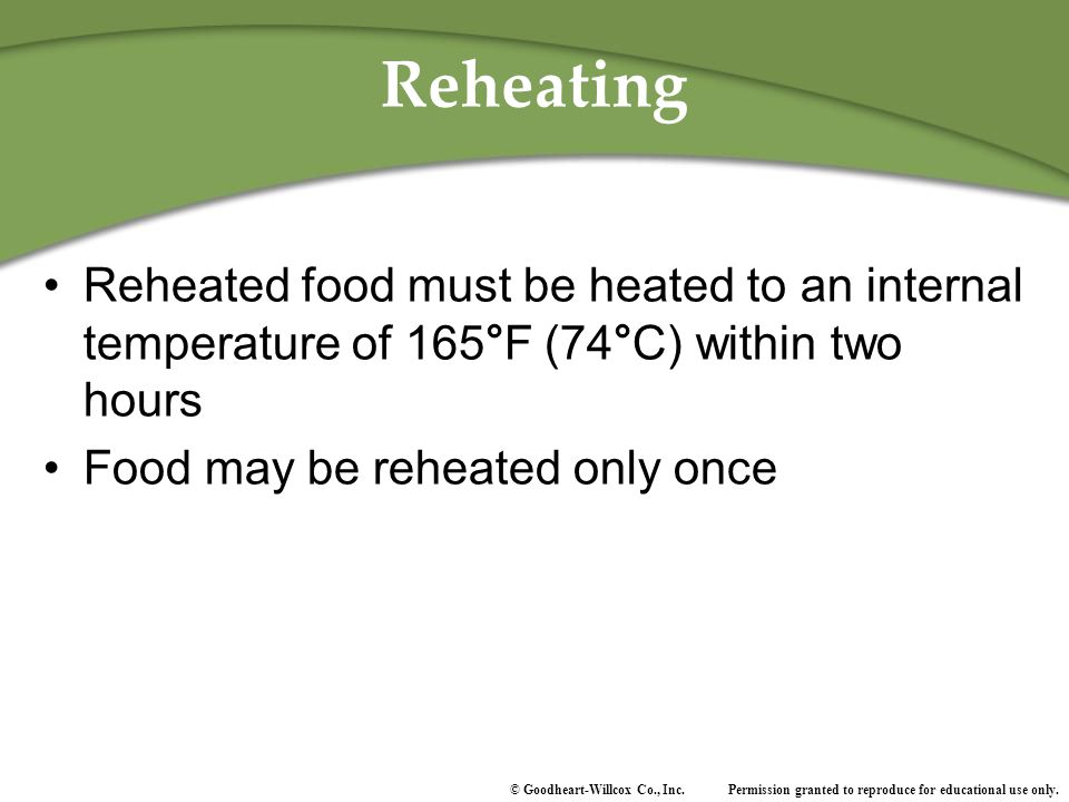 Reheating Reheated food must be heated to an internal temperature of 165°F (74°C) within two hours.
