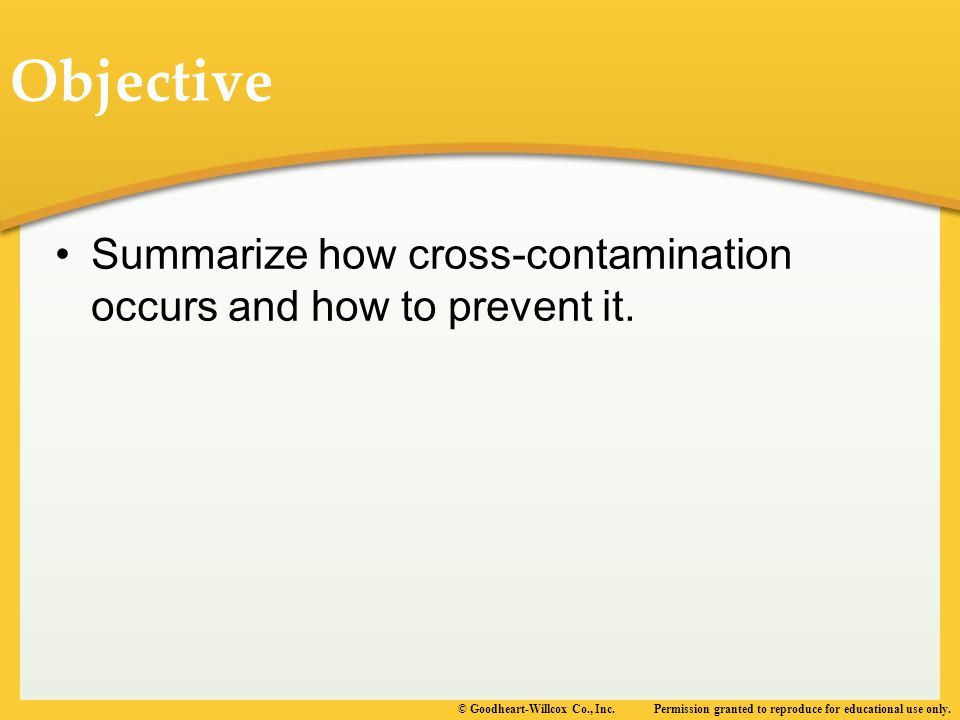 Objective Summarize how cross-contamination occurs and how to prevent it.