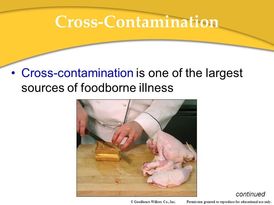 Cross-Contamination Cross-contamination is one of the largest sources of foodborne illness.