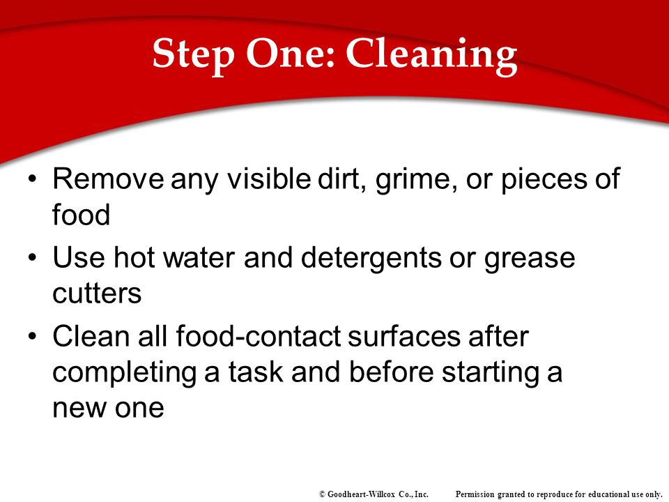 Step One: Cleaning Remove any visible dirt, grime, or pieces of food
