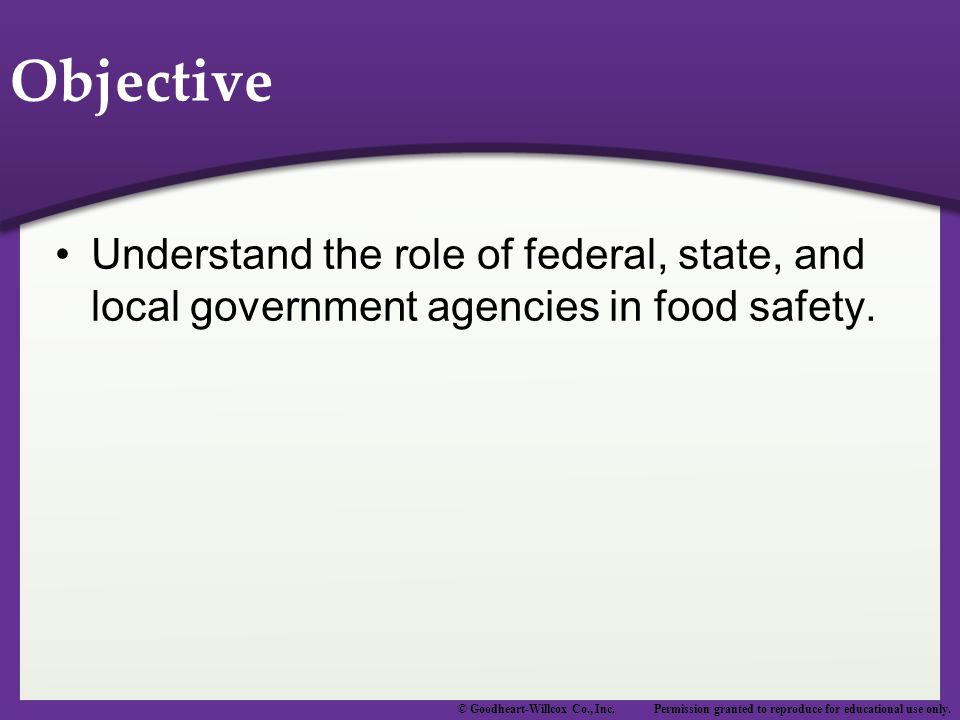 Objective Understand the role of federal, state, and local government agencies in food safety.