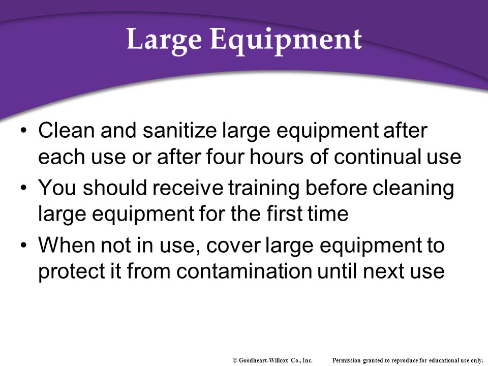 Large Equipment Clean and sanitize large equipment after each use or after four hours of continual use.