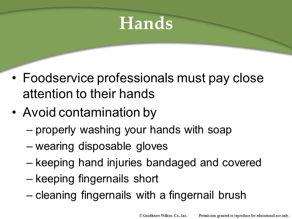 Hands Foodservice professionals must pay close attention to their hands. Avoid contamination by. properly washing your hands with soap.
