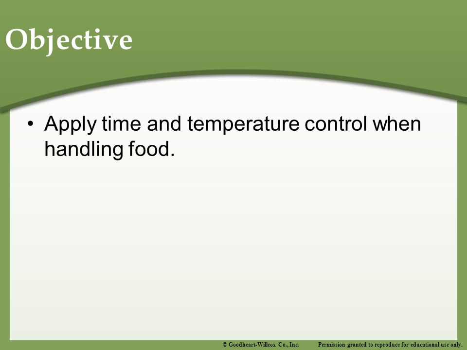 Objective Apply time and temperature control when handling food.