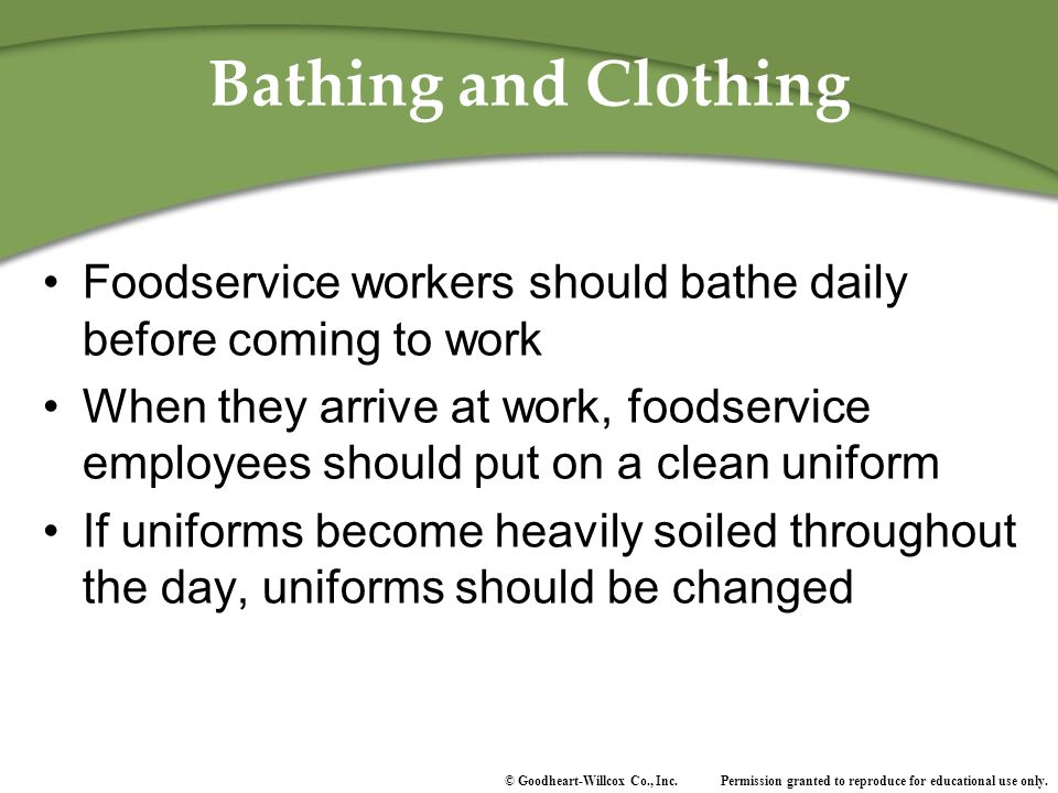 Bathing and Clothing Foodservice workers should bathe daily before coming to work.