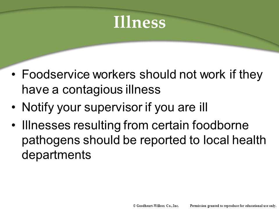Illness Foodservice workers should not work if they have a contagious illness. Notify your supervisor if you are ill.