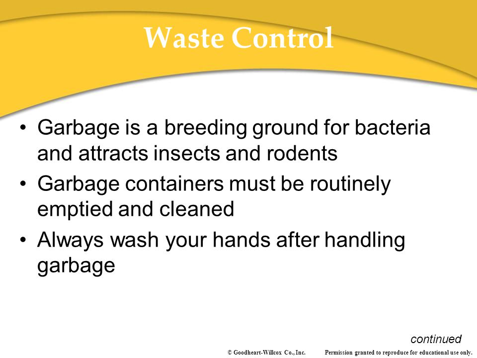 Waste Control Garbage is a breeding ground for bacteria and attracts insects and rodents. Garbage containers must be routinely emptied and cleaned.