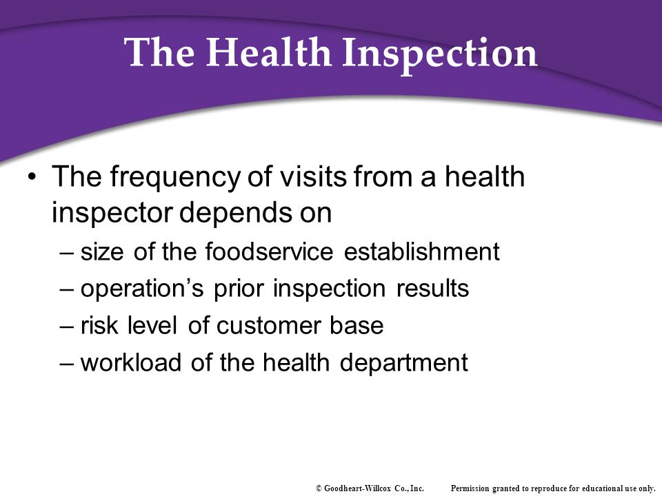 The Health Inspection The frequency of visits from a health inspector depends on. size of the foodservice establishment.