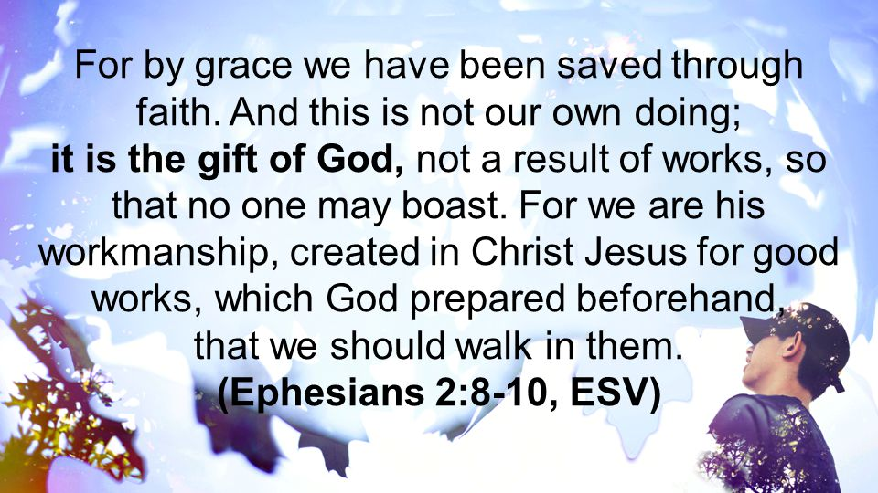 For by grace we have been saved through faith