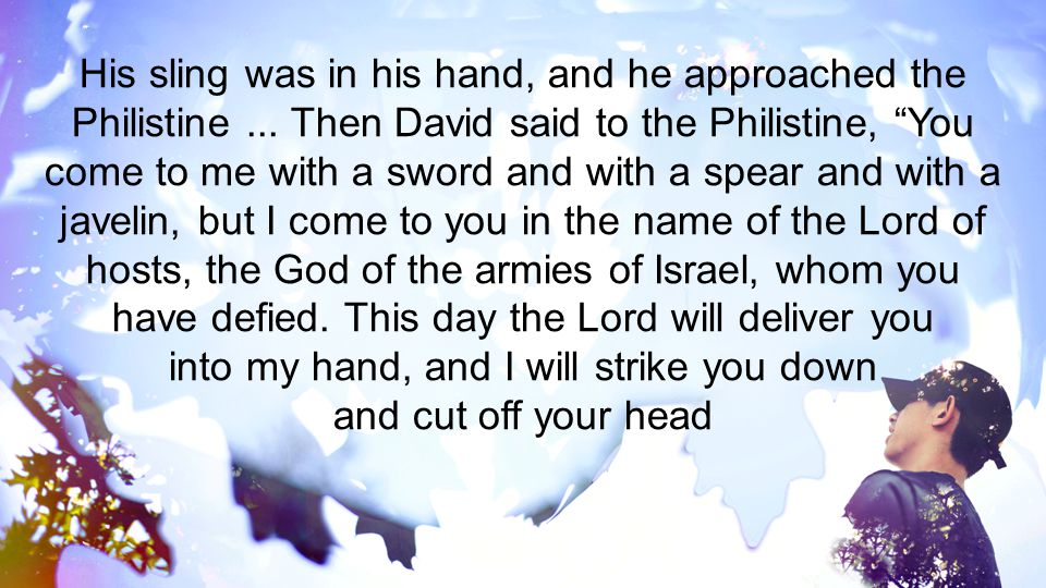 His sling was in his hand, and he approached the Philistine
