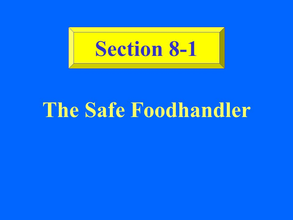 Section 8-1 The Safe Foodhandler