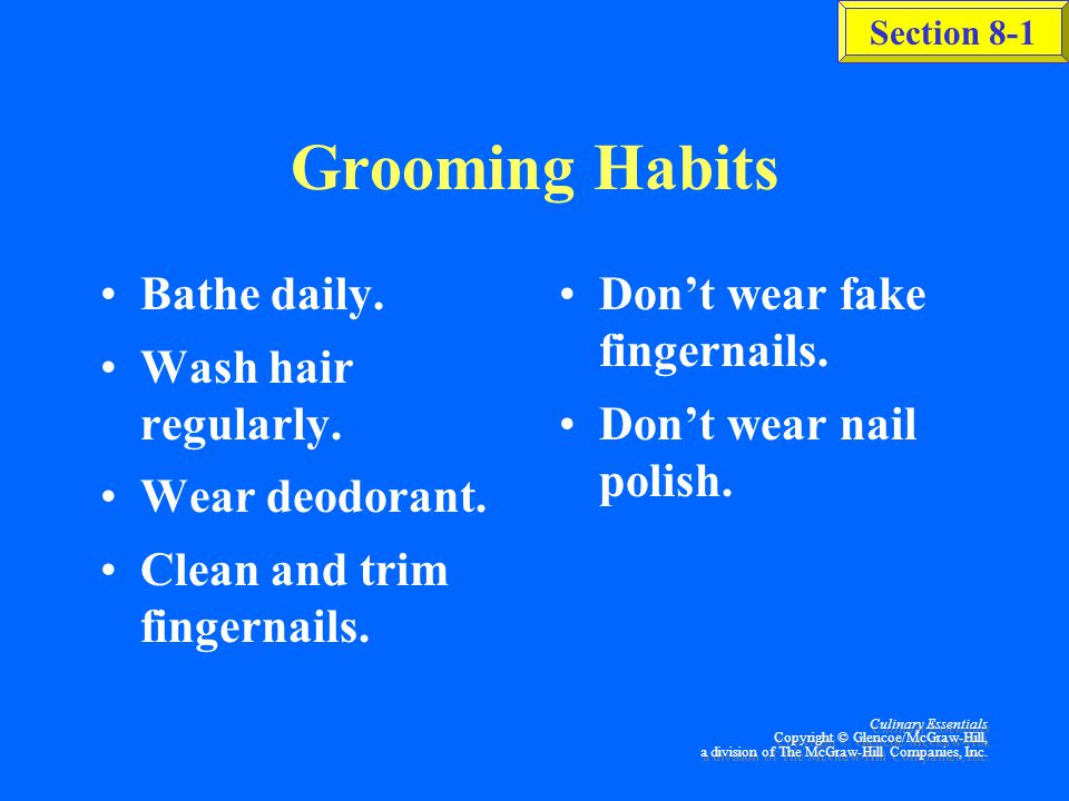 Grooming Habits Bathe daily. Wash hair regularly. Wear deodorant.