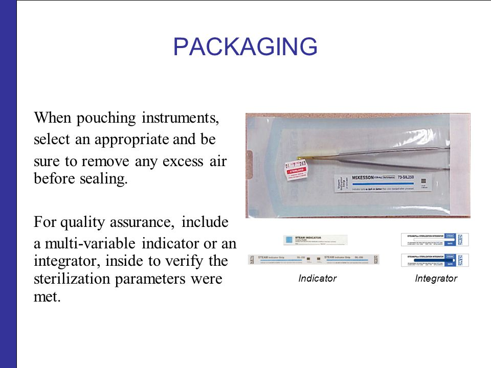 PACKAGING When pouching instruments, select an appropriate and be