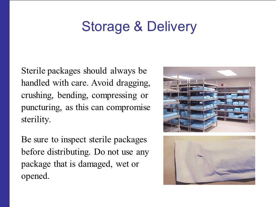 Storage & Delivery Sterile packages should always be