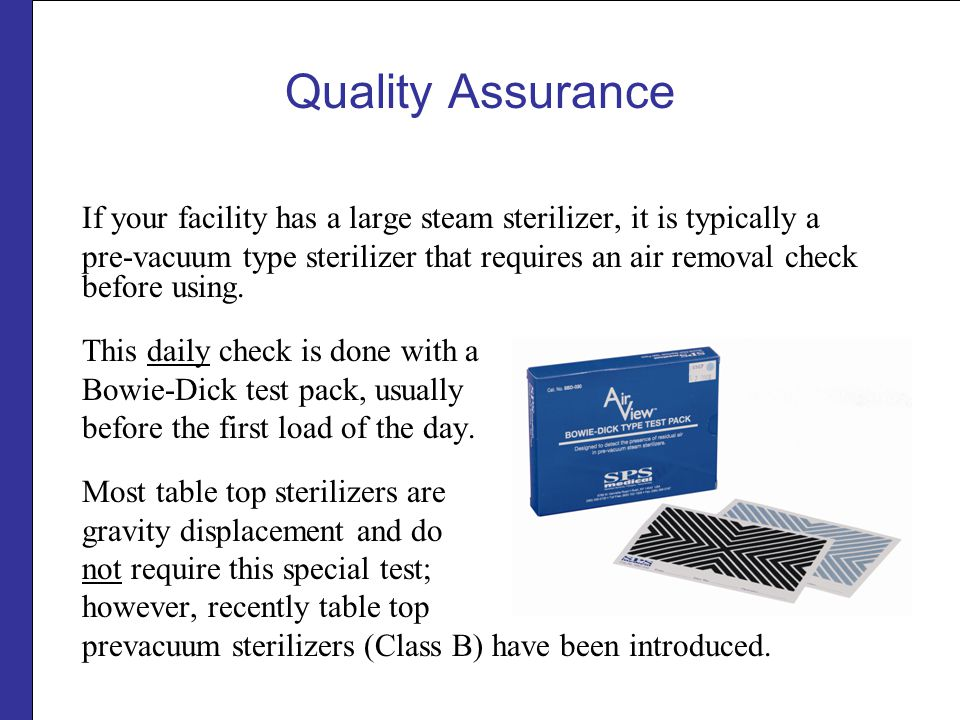 Quality Assurance If your facility has a large steam sterilizer, it is typically a.