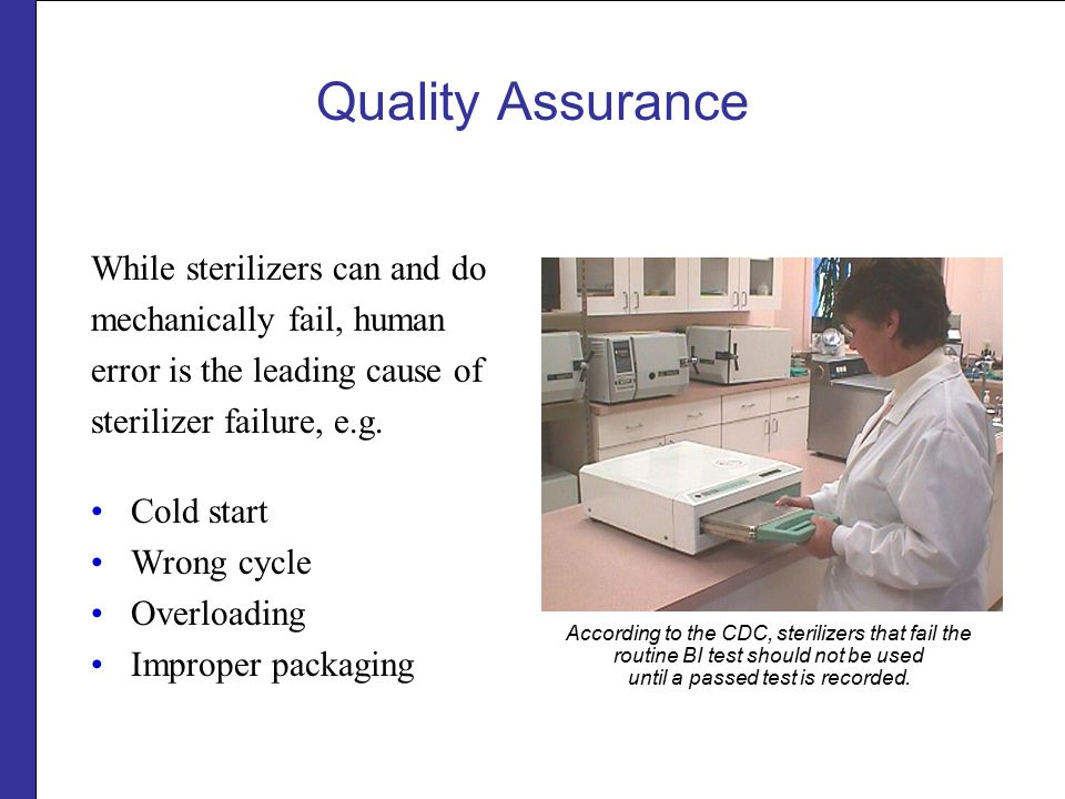 Quality Assurance While sterilizers can and do