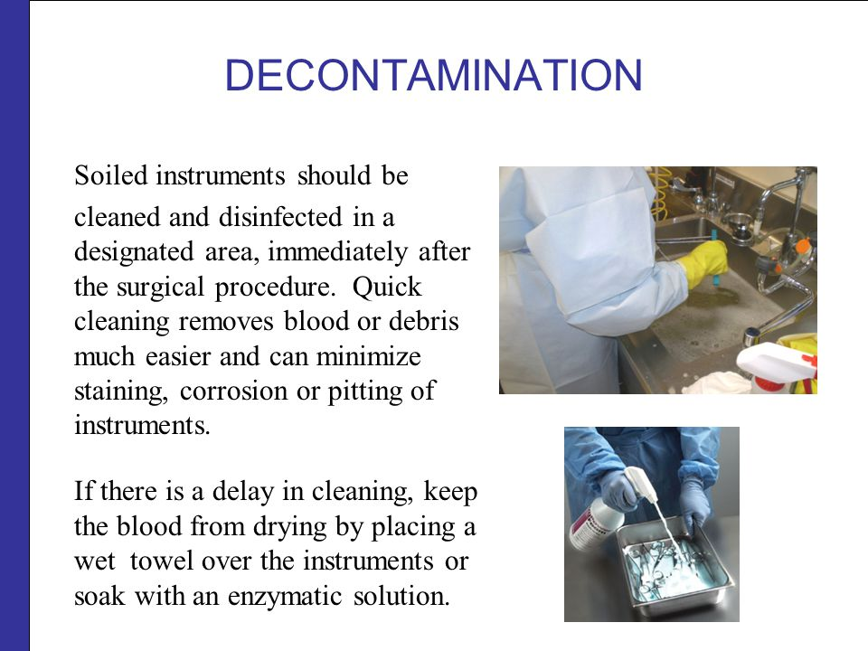 DECONTAMINATION Soiled instruments should be