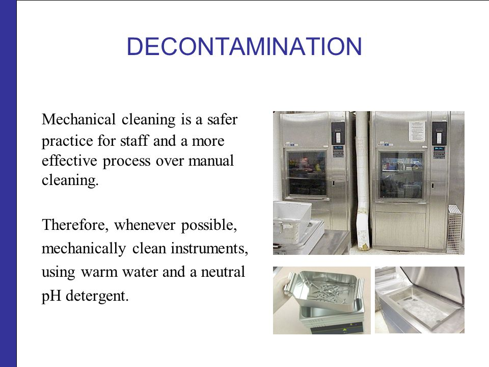DECONTAMINATION Mechanical cleaning is a safer