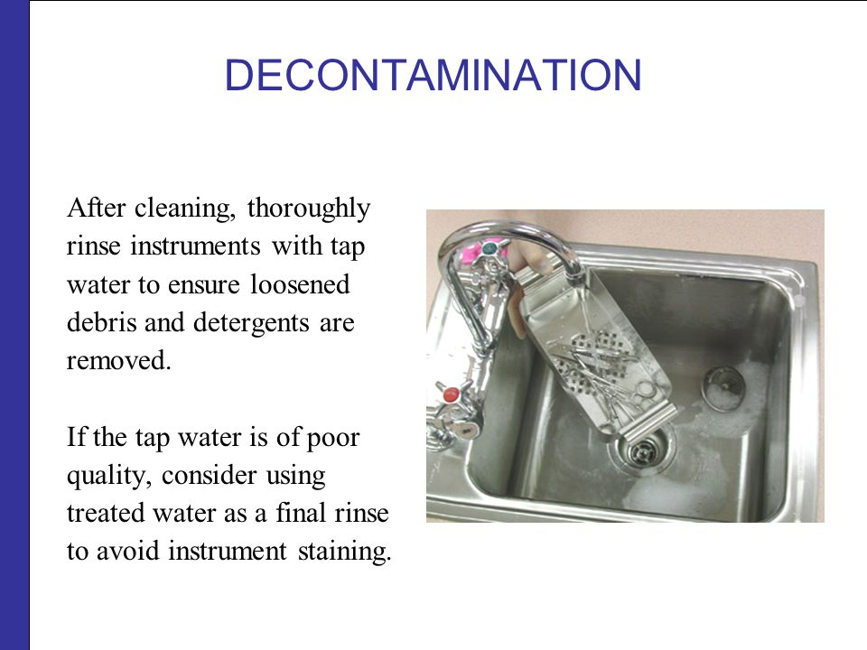 DECONTAMINATION After cleaning, thoroughly rinse instruments with tap
