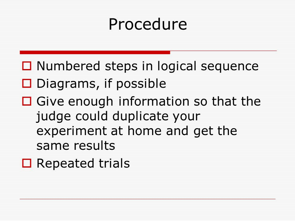 Procedure Numbered steps in logical sequence Diagrams, if possible