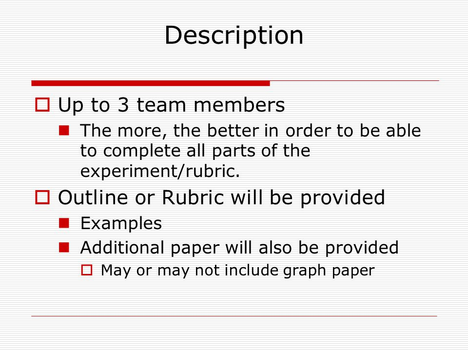 Description Up to 3 team members Outline or Rubric will be provided