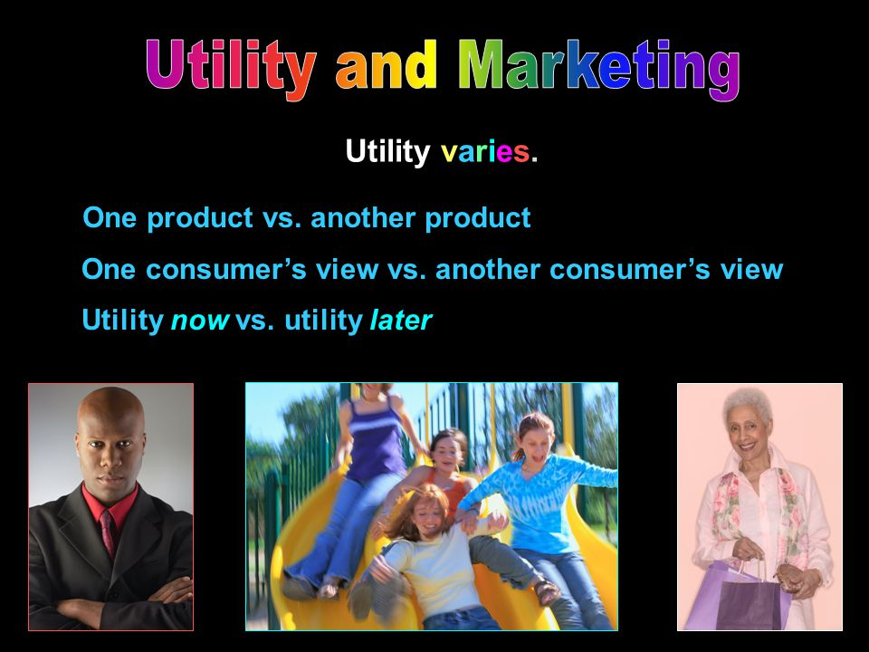 Utility and Marketing Utility varies. One product vs. another product