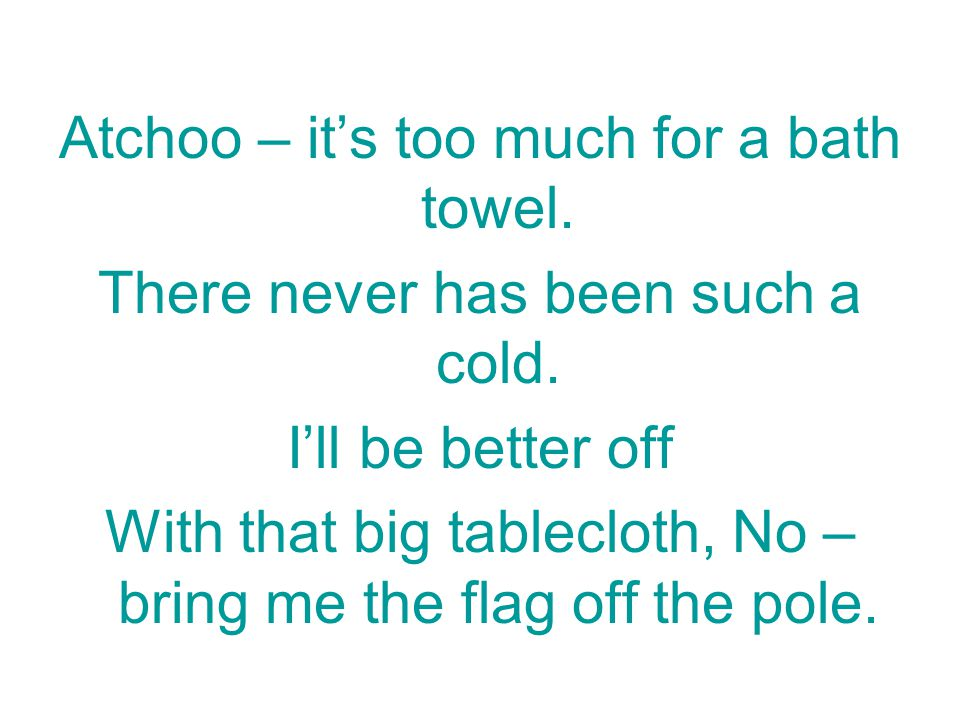Atchoo – it's too much for a bath towel.