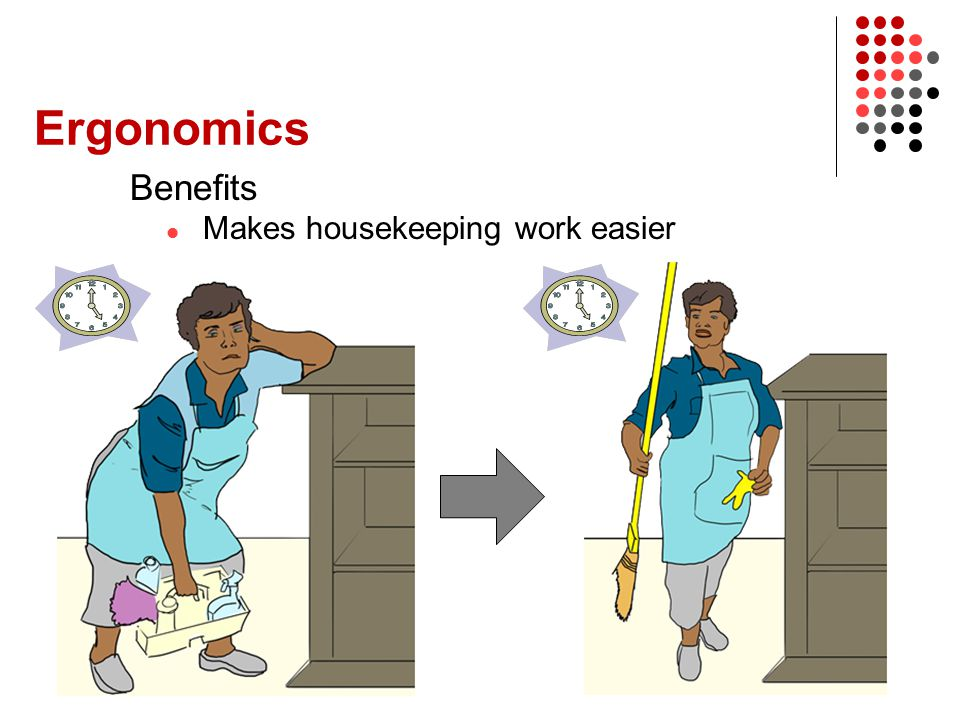 Ergonomics Benefits Makes housekeeping work easier