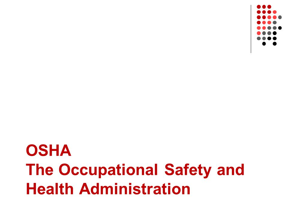 OSHA The Occupational Safety and Health Administration