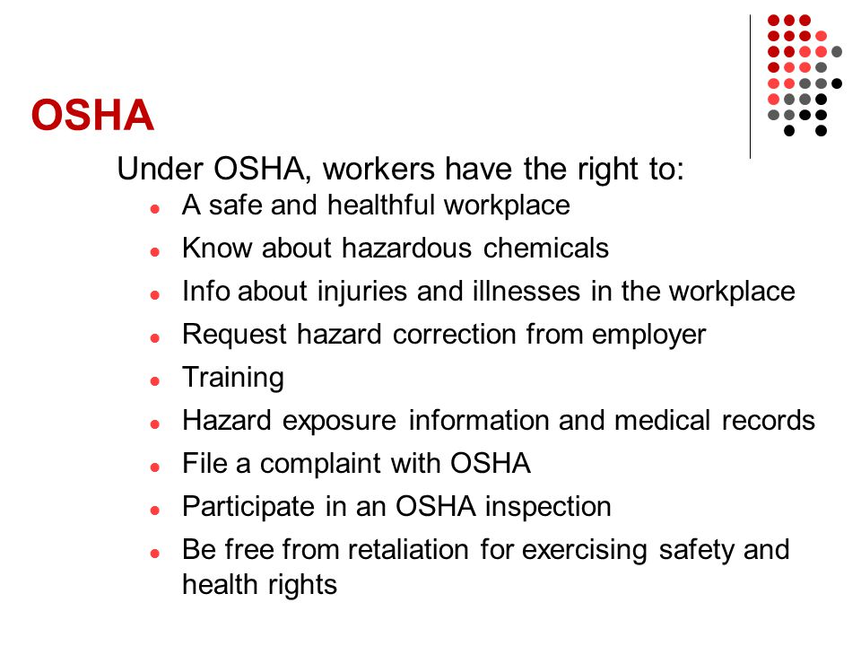 OSHA Under OSHA, workers have the right to: