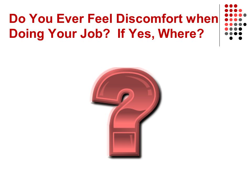 Do You Ever Feel Discomfort when Doing Your Job If Yes, Where