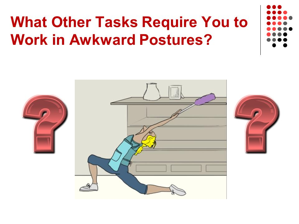 What Other Tasks Require You to Work in Awkward Postures