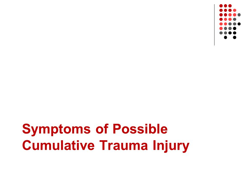 Symptoms of Possible Cumulative Trauma Injury