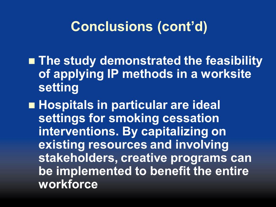 Conclusions (cont'd) The study demonstrated the feasibility of applying IP methods in a worksite setting.