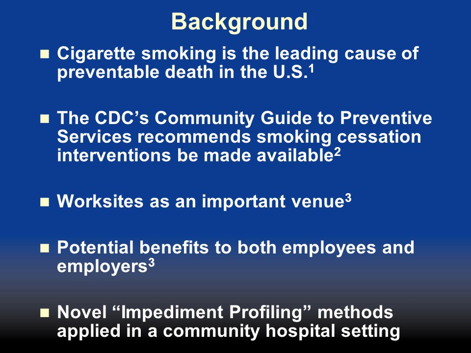 Background Cigarette smoking is the leading cause of preventable death in the U.S.1.
