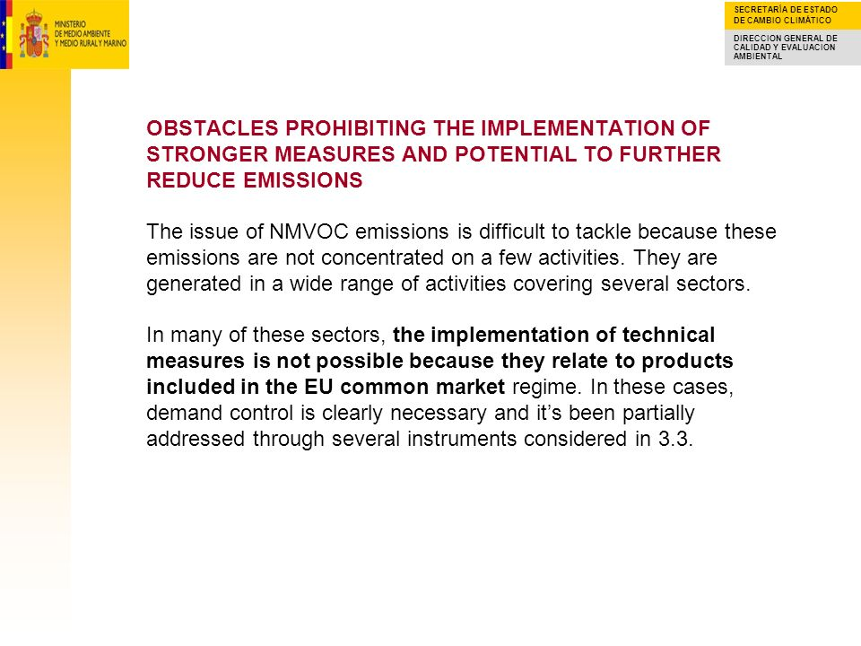 OBSTACLES PROHIBITING THE IMPLEMENTATION OF STRONGER MEASURES AND POTENTIAL TO FURTHER REDUCE EMISSIONS The issue of NMVOC emissions is difficult to tackle because these emissions are not concentrated on a few activities.