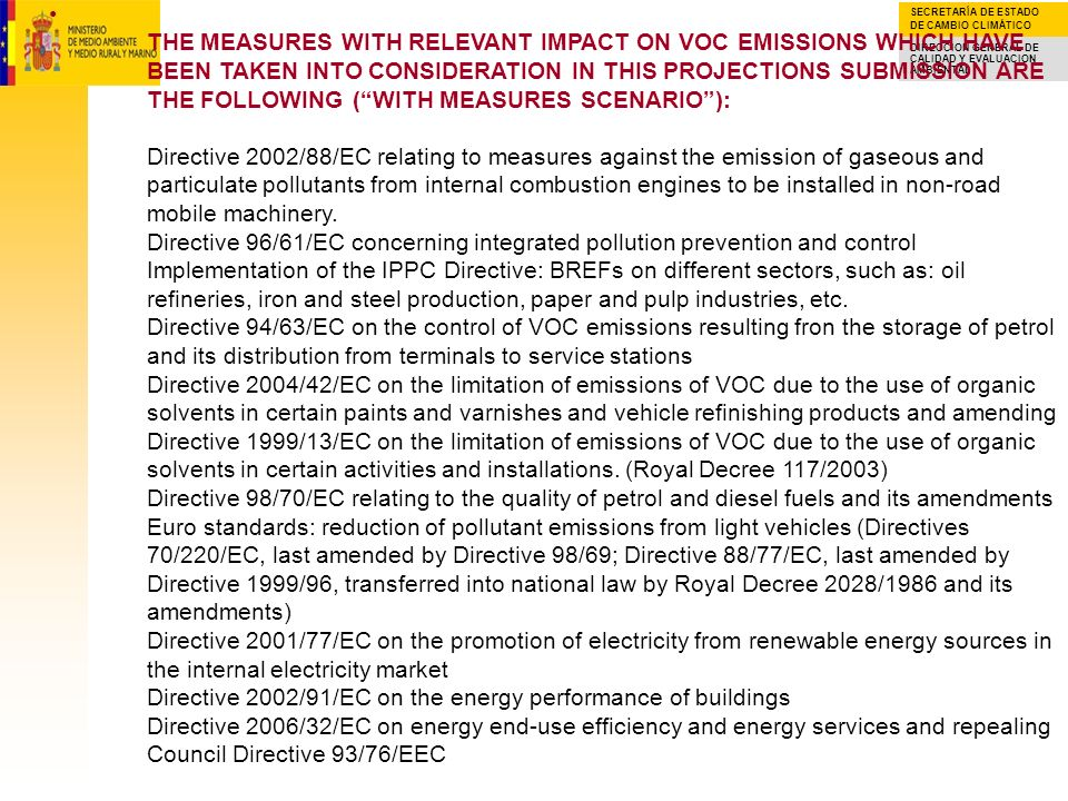 THE MEASURES WITH RELEVANT IMPACT ON VOC EMISSIONS WHICH HAVE BEEN TAKEN INTO CONSIDERATION IN THIS PROJECTIONS SUBMISSION ARE THE FOLLOWING ( WITH MEASURES SCENARIO ): Directive 2002/88/EC relating to measures against the emission of gaseous and particulate pollutants from internal combustion engines to be installed in non-road mobile machinery.