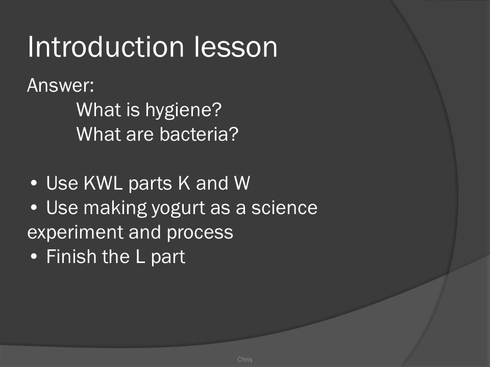 Introduction lesson Answer: What is hygiene What are bacteria