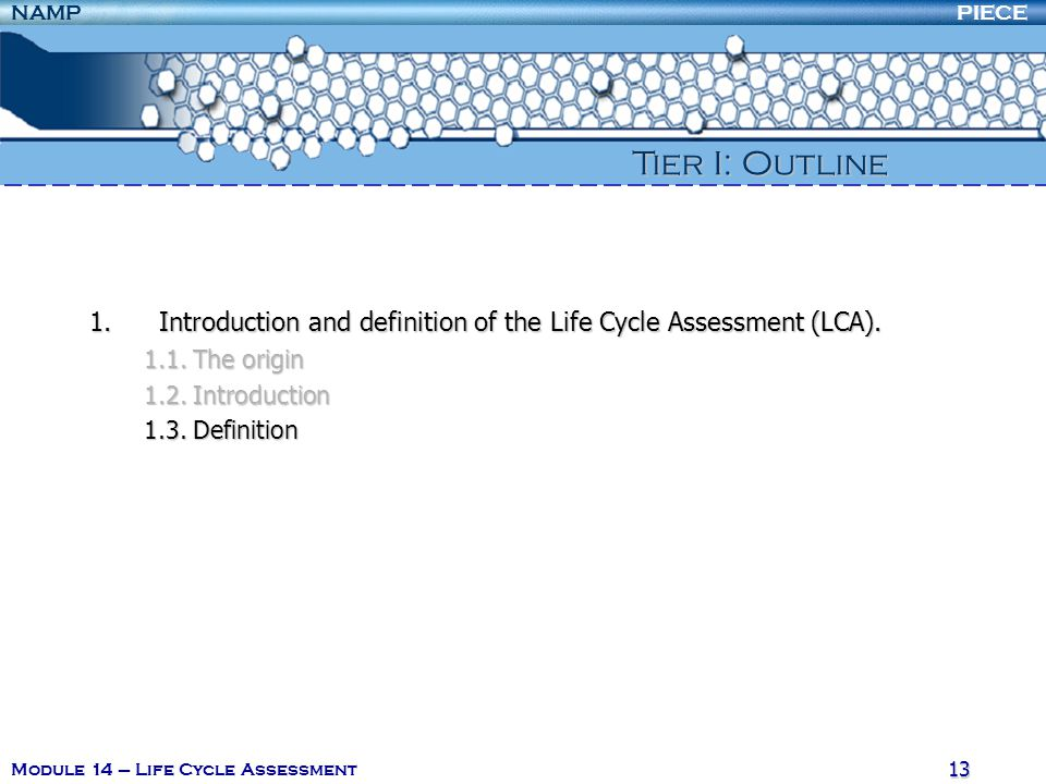 Tier I: Outline Introduction and definition of the Life Cycle Assessment (LCA). 1.1. The origin. 1.2. Introduction.