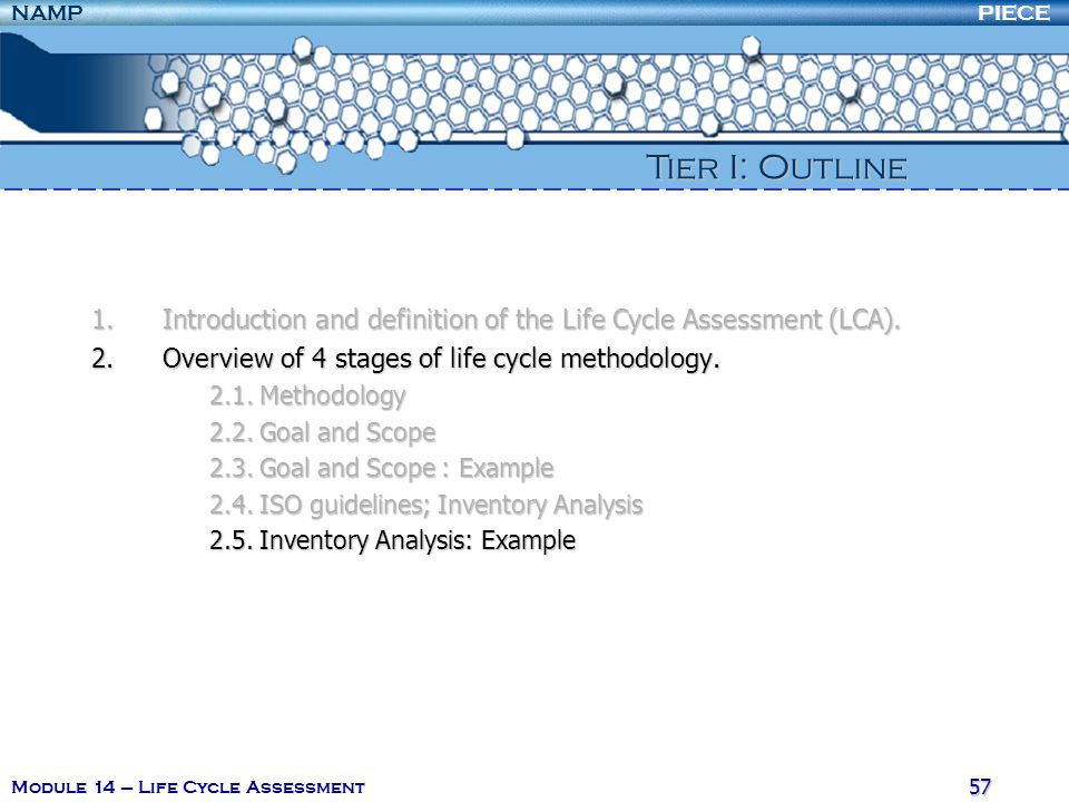 Tier I: Outline Introduction and definition of the Life Cycle Assessment (LCA). Overview of 4 stages of life cycle methodology.
