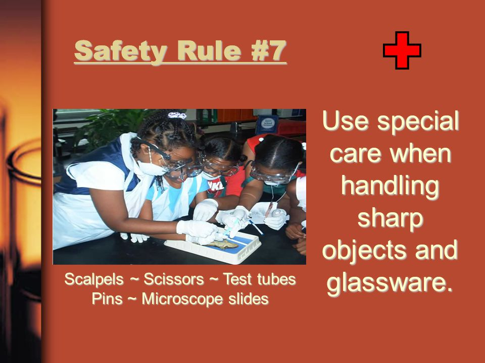 Use special care when handling sharp objects and glassware.