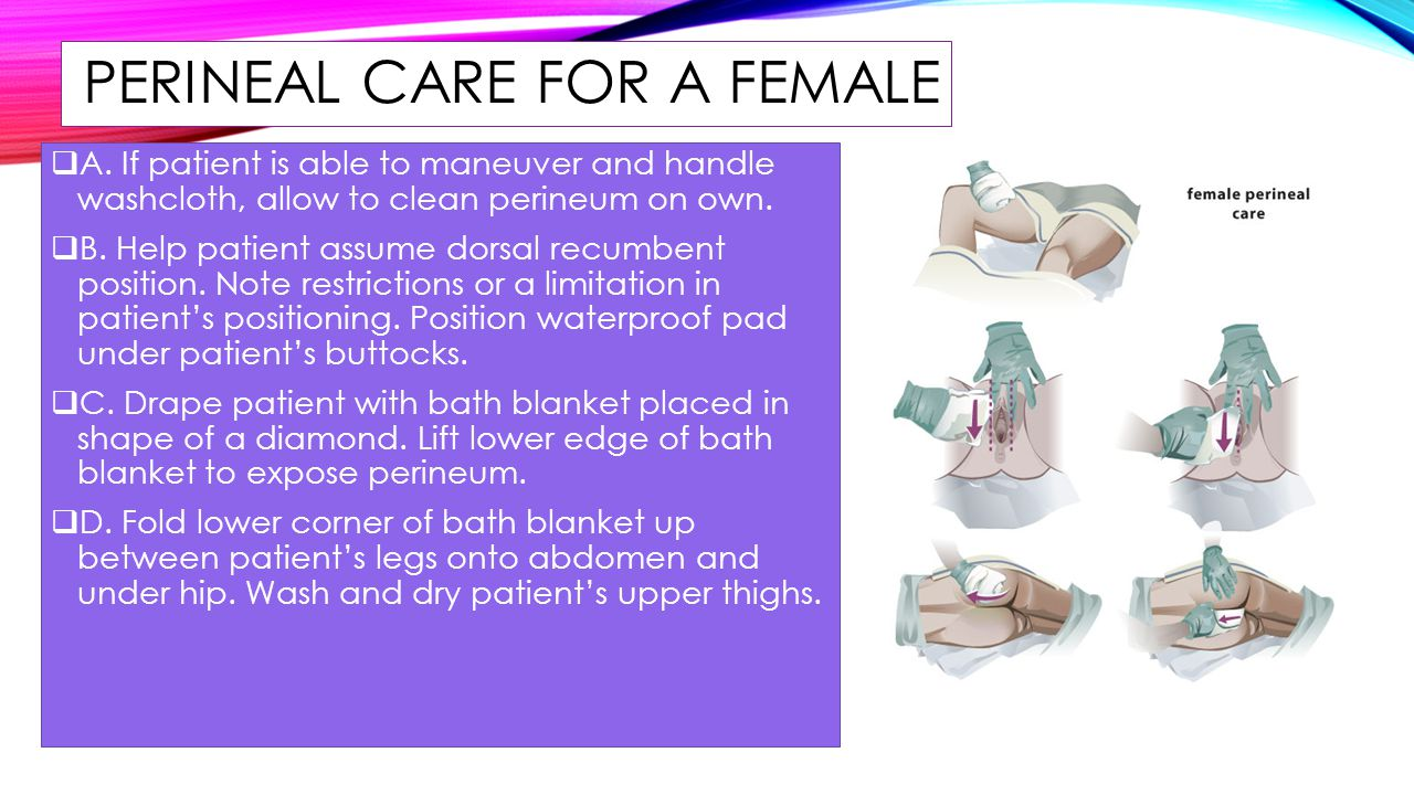 PERINEAL CARE FOR A FEMALE
