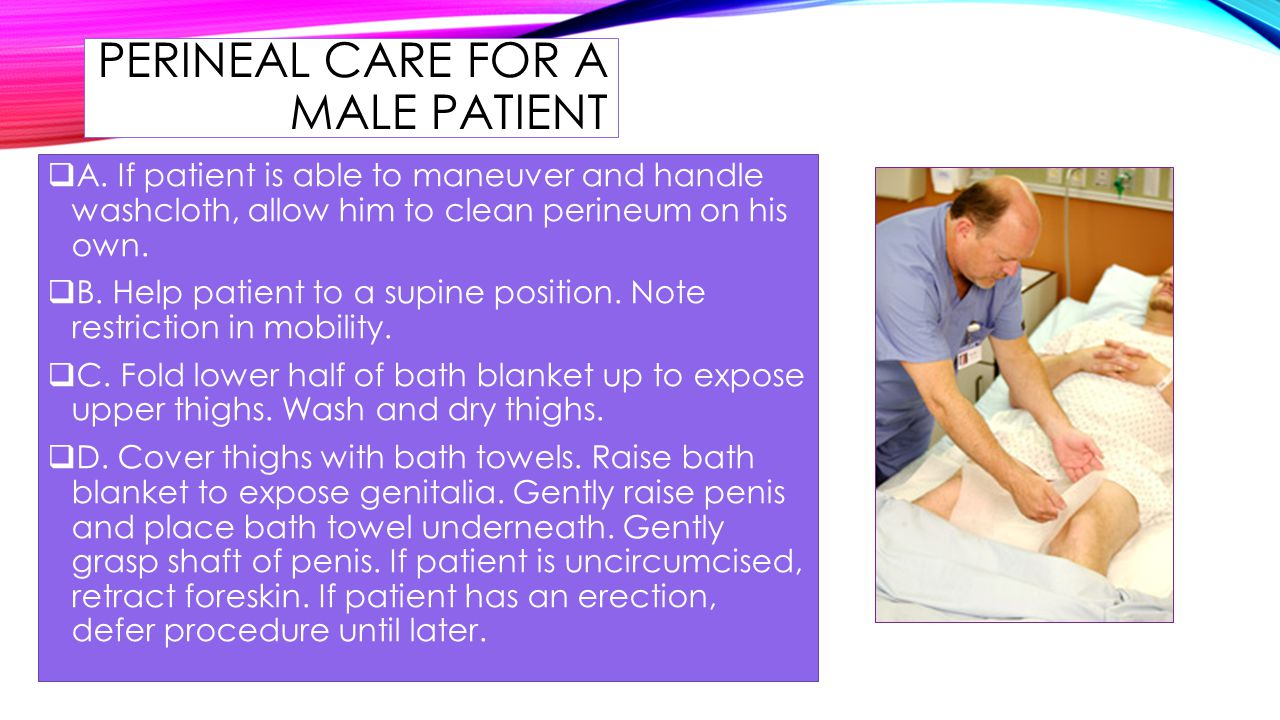 PERINEAL CARE FOR A MALE PATIENT